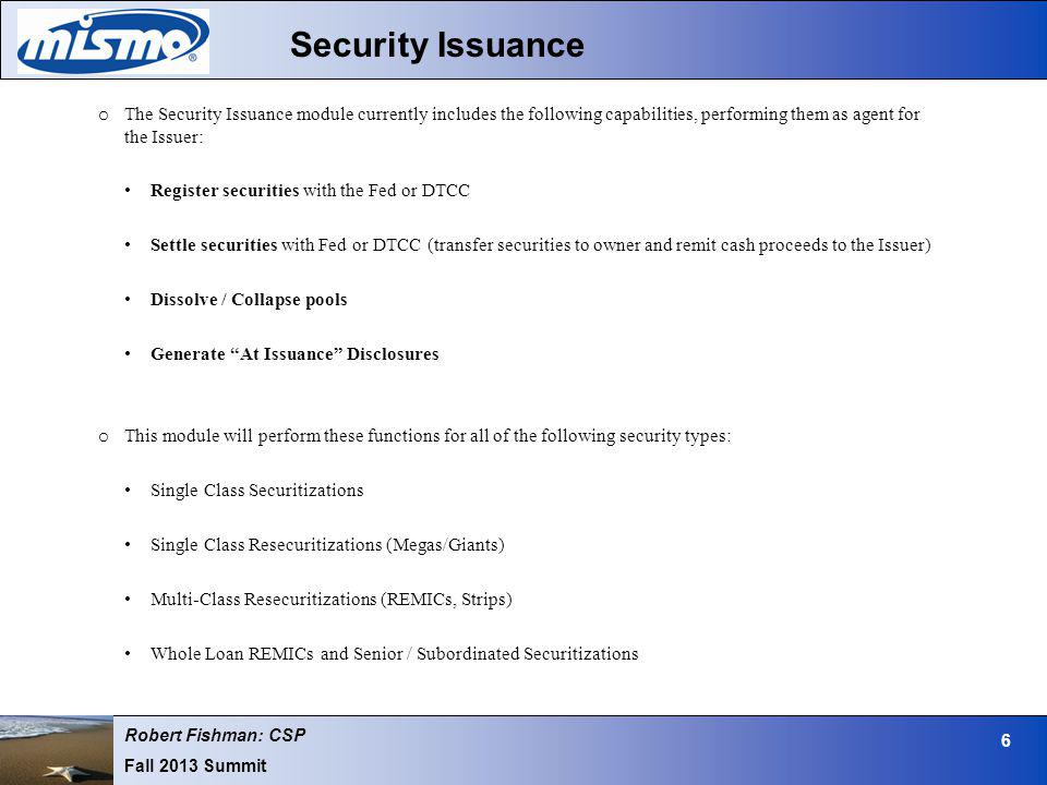 Robert Fishman: CSP Fall 2013 Summit 6 Security Issuance o The Security Issuance module currently includes the following capabilities, performing them