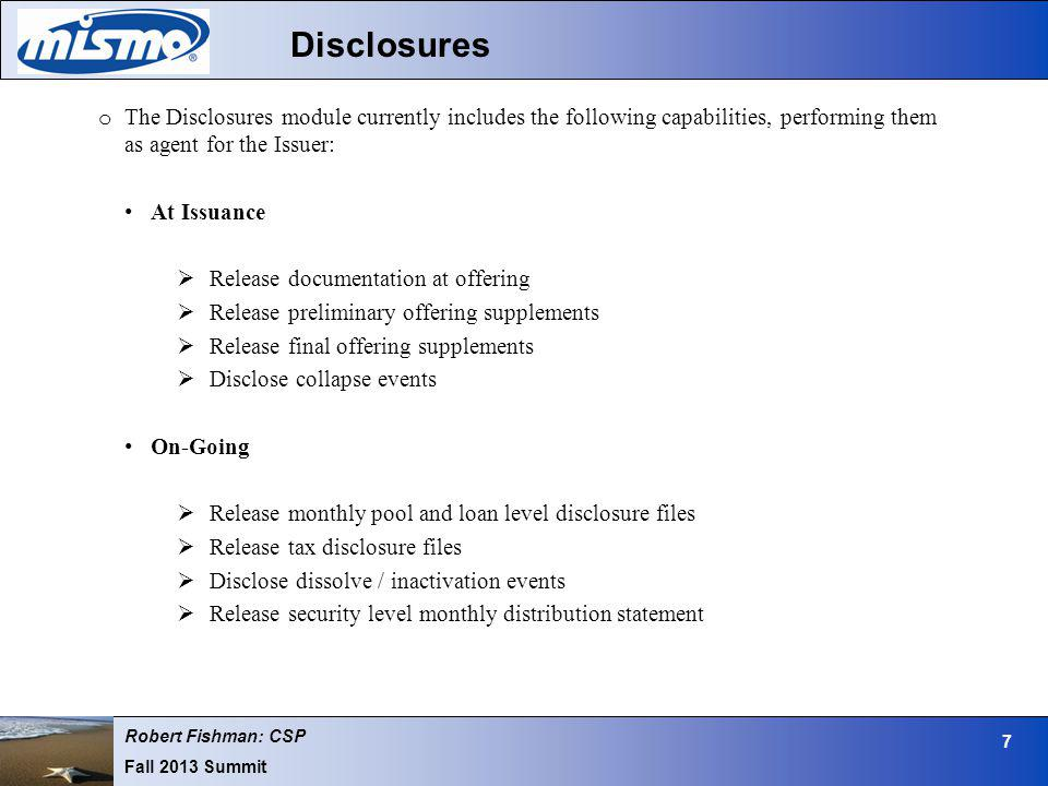 Robert Fishman: CSP Fall 2013 Summit 7 Disclosures o The Disclosures module currently includes the following capabilities, performing them as agent fo