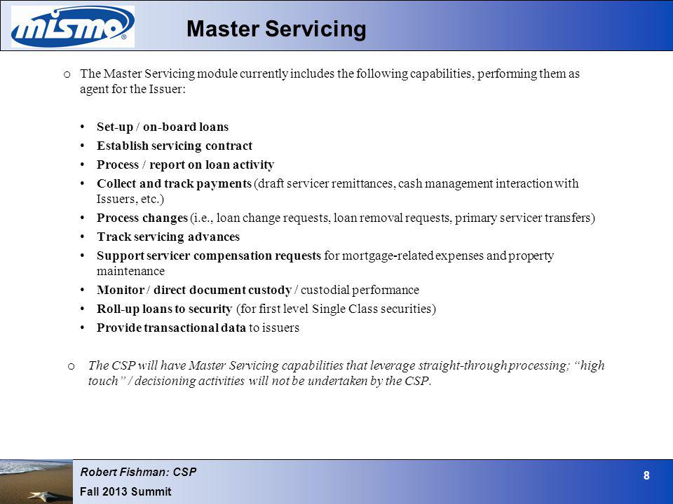 Robert Fishman: CSP Fall 2013 Summit 8 Master Servicing o The Master Servicing module currently includes the following capabilities, performing them a