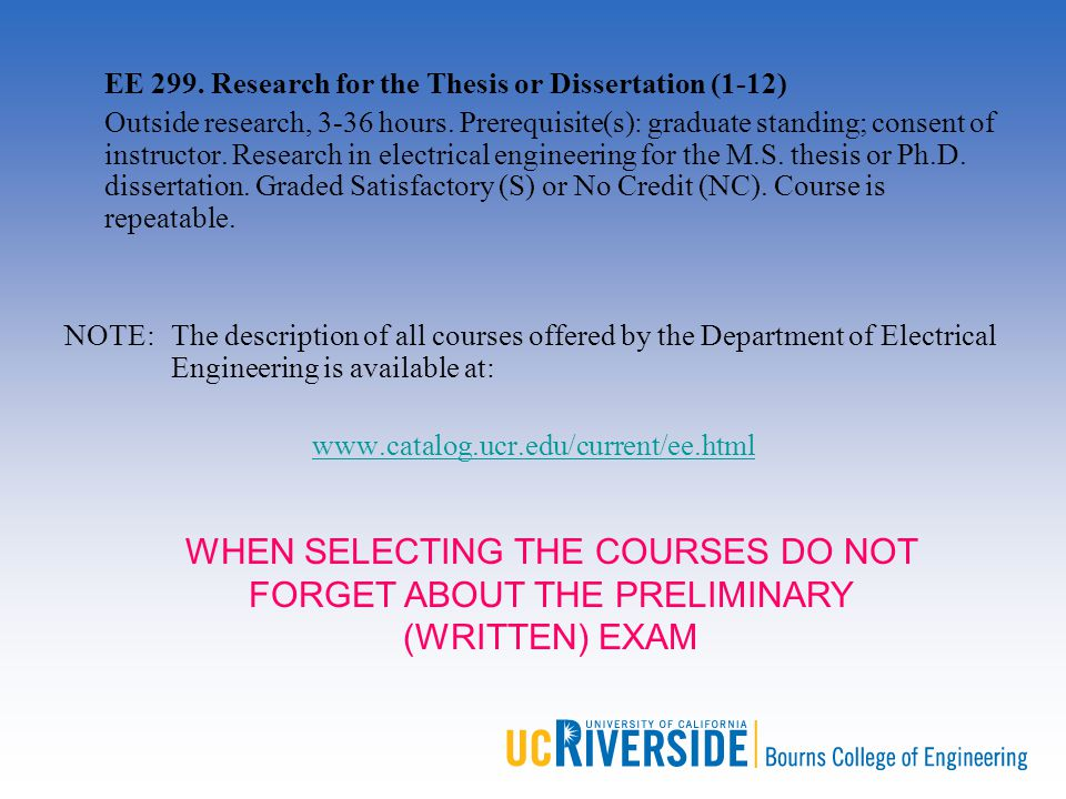 EE 299. Research for the Thesis or Dissertation (1-12) Outside research, 3-36 hours. Prerequisite(s): graduate standing; consent of instructor. Resear