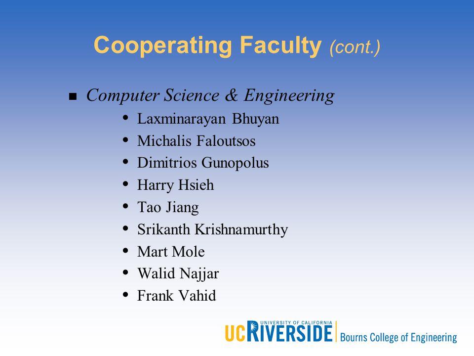 Cooperating Faculty (cont.) Computer Science & Engineering Laxminarayan Bhuyan Michalis Faloutsos Dimitrios Gunopolus Harry Hsieh Tao Jiang Srikanth K