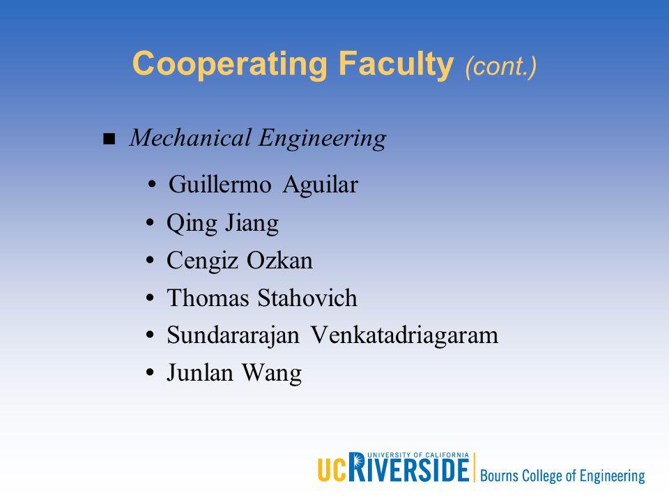 Cooperating Faculty (cont.) Mechanical Engineering Guillermo Aguilar Qing Jiang Cengiz Ozkan Thomas Stahovich Sundararajan Venkatadriagaram Junlan Wan
