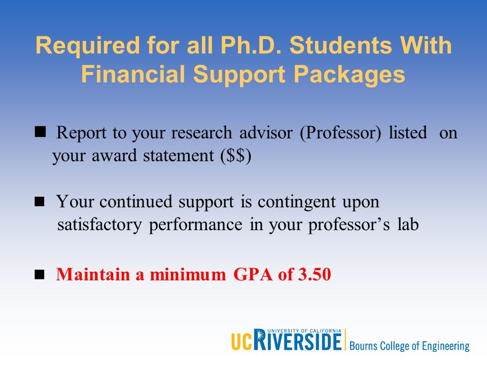 Required for all Ph.D. Students With Financial Support Packages n Report to your research advisor (Professor) listed on your award statement ($$) Your