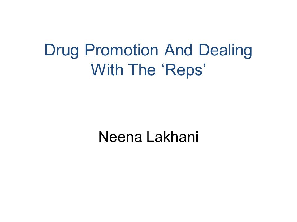 Drug Promotion And Dealing With The 'Reps' Neena Lakhani