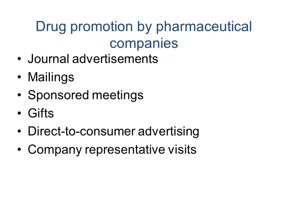 Drug promotion by pharmaceutical companies Journal advertisements Mailings Sponsored meetings Gifts Direct-to-consumer advertising Company representat