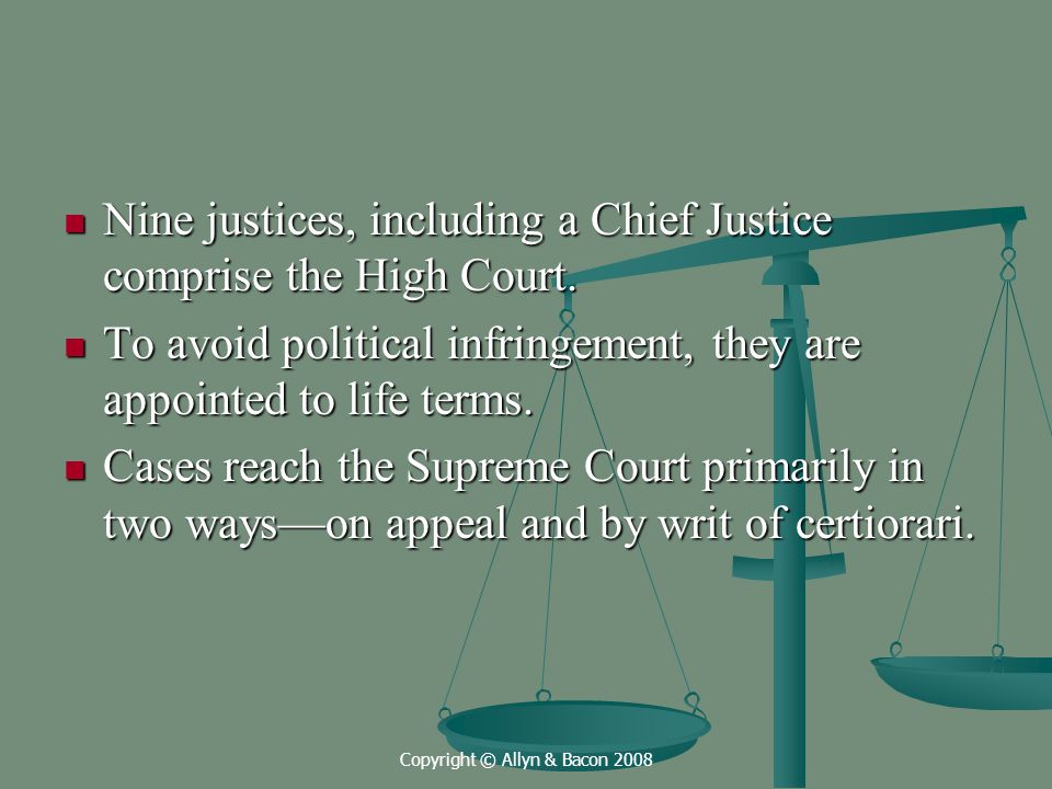 Copyright © Allyn & Bacon 2008 Nine justices, including a Chief Justice comprise the High Court.