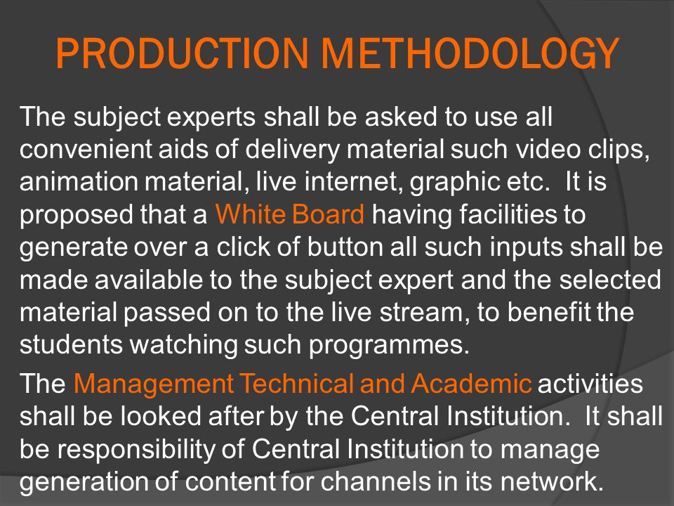 PRODUCTION METHODOLOGY The subject experts shall be asked to use all convenient aids of delivery material such video clips, animation material, live internet, graphic etc.