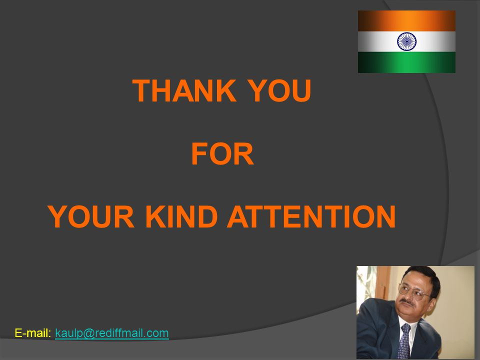 THANK YOU FOR YOUR KIND ATTENTION E-mail: kaulp@rediffmail.comkaulp@rediffmail.com