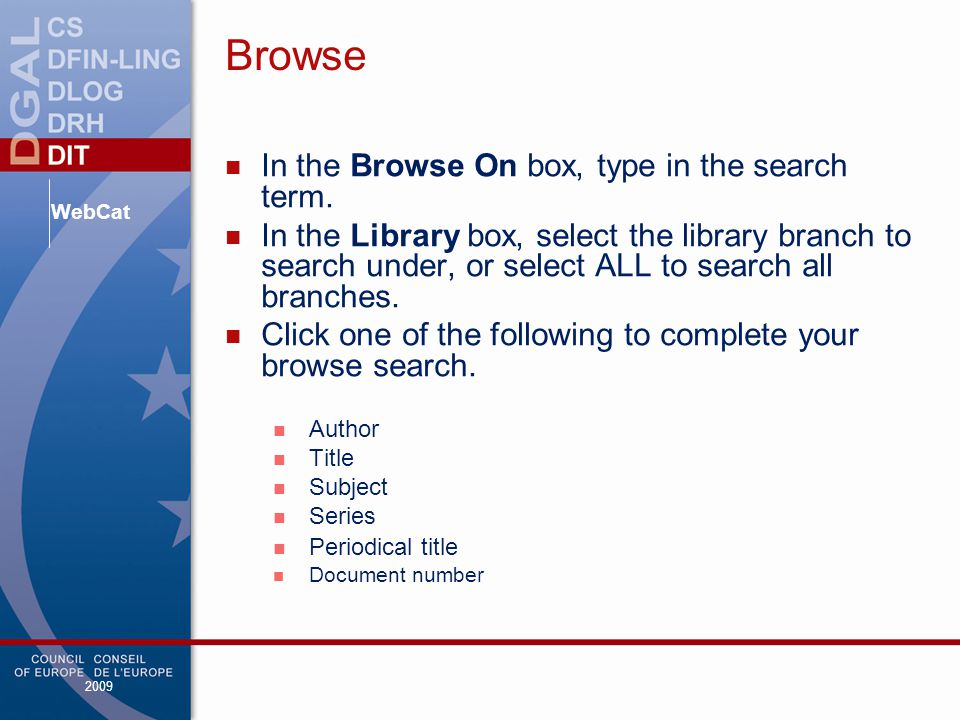 WebCat 2009 Browse In the Browse On box, type in the search term.