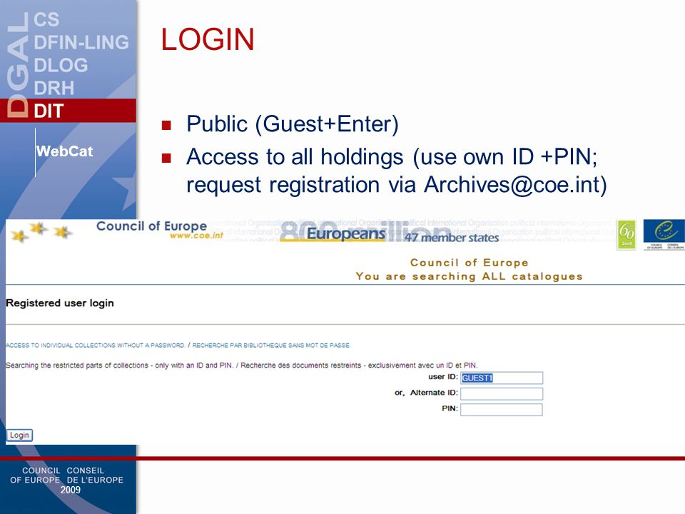 WebCat 2009 LOGIN Public (Guest+Enter) Access to all holdings (use own ID +PIN; request registration via Archives@coe.int)