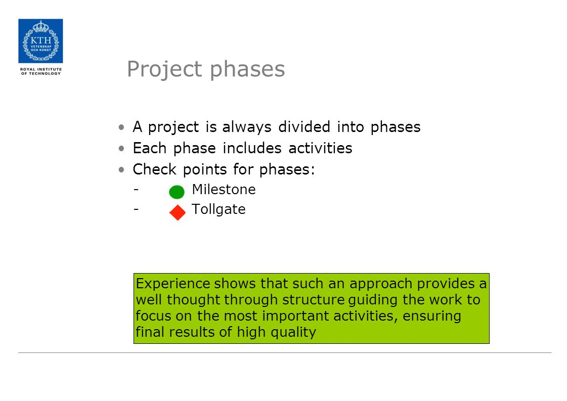 Project phases A project is always divided into phases Each phase includes activities Check points for phases: - Milestone - Tollgate Experience shows