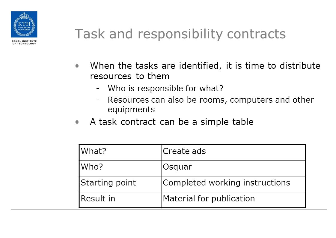 Task and responsibility contracts When the tasks are identified, it is time to distribute resources to them -Who is responsible for what.
