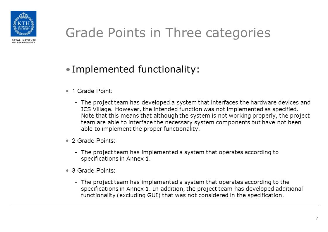 8 Grading - continued Project Structure 1 Grade Point -The project team does in the report describe how work in the project was planned and executed 2 Grade Points: -The project team performs planning of the project with clear time plan and allocates task to individual members.