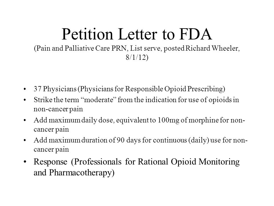 Petition Letter to FDA (Pain and Palliative Care PRN, List serve, posted Richard Wheeler, 8/1/12) 37 Physicians (Physicians for Responsible Opioid Pre
