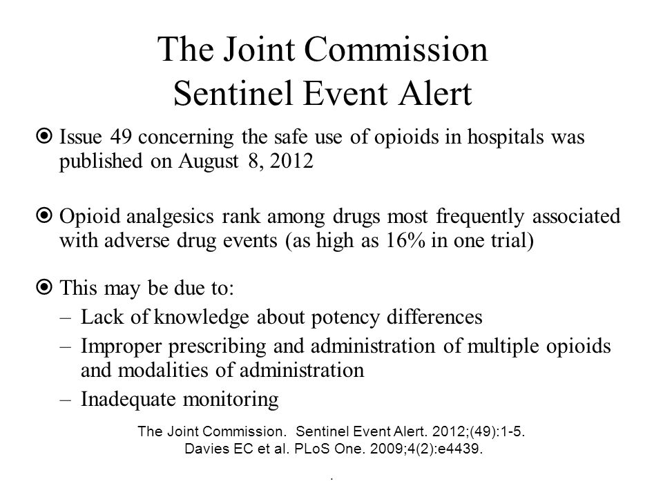 The Joint Commission Sentinel Event Alert  Issue 49 concerning the safe use of opioids in hospitals was published on August 8, 2012  Opioid analgesi