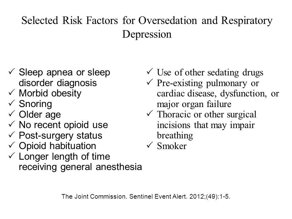 Selected Risk Factors for Oversedation and Respiratory Depression  Sleep apnea or sleep disorder diagnosis  Morbid obesity  Snoring  Older age  N