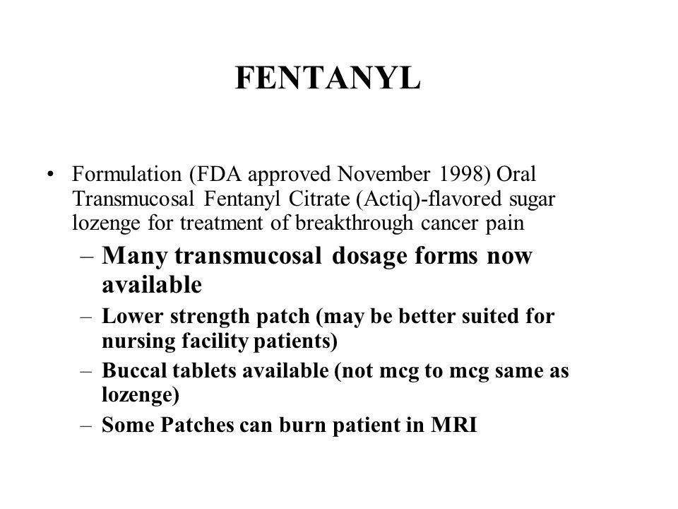 FENTANYL Formulation (FDA approved November 1998) Oral Transmucosal Fentanyl Citrate (Actiq)-flavored sugar lozenge for treatment of breakthrough canc