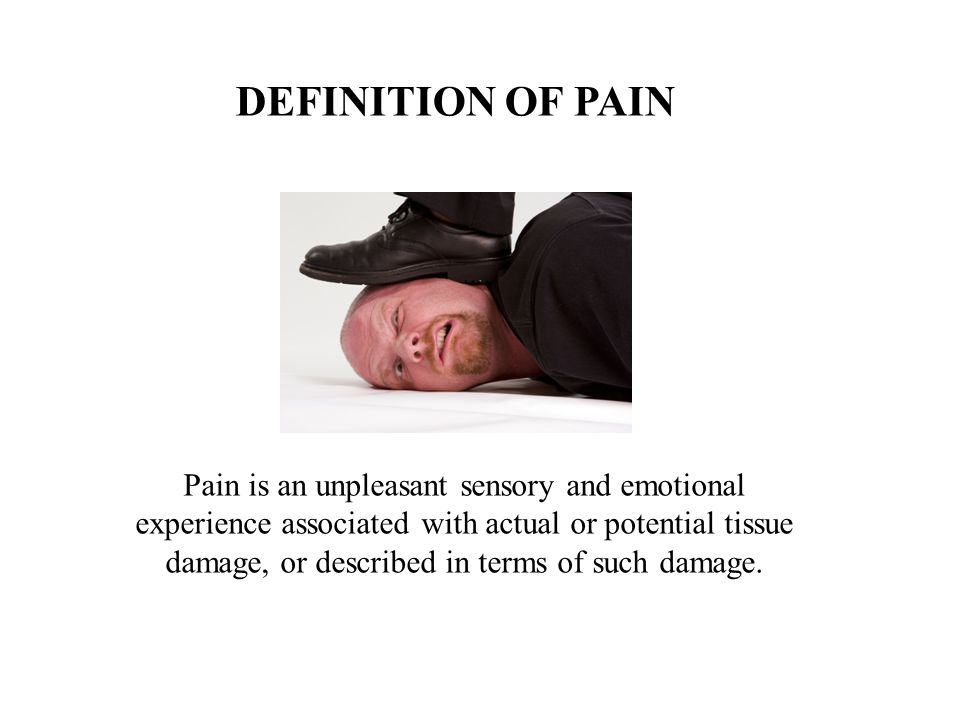 ALTERNATIVE DEFINITION OF PAIN Pain is whatever the patient says/feels it is, existing whenever he or she says/indicates it does.