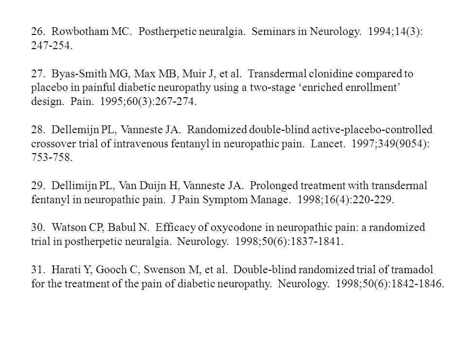 26. Rowbotham MC. Postherpetic neuralgia. Seminars in Neurology. 1994;14(3): 247-254. 27. Byas-Smith MG, Max MB, Muir J, et al. Transdermal clonidine