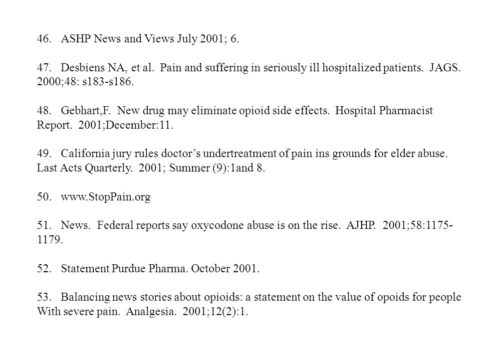 46.ASHP News and Views July 2001; 6. 47.Desbiens NA, et al. Pain and suffering in seriously ill hospitalized patients. JAGS. 2000;48: s183-s186. 48.Ge