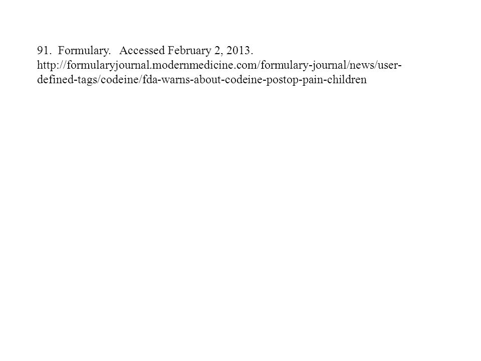 91. Formulary. Accessed February 2, 2013. http://formularyjournal.modernmedicine.com/formulary-journal/news/user- defined-tags/codeine/fda-warns-about