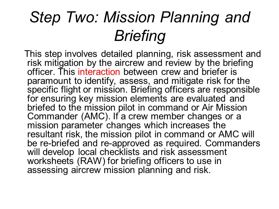 Step Two: Mission Planning and Briefing This step involves detailed planning, risk assessment and risk mitigation by the aircrew and review by the briefing officer.