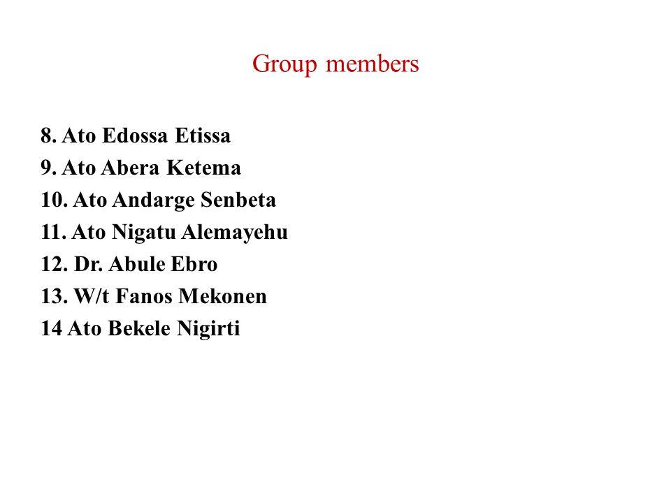 Group members 8.Ato Edossa Etissa 9. Ato Abera Ketema 10.
