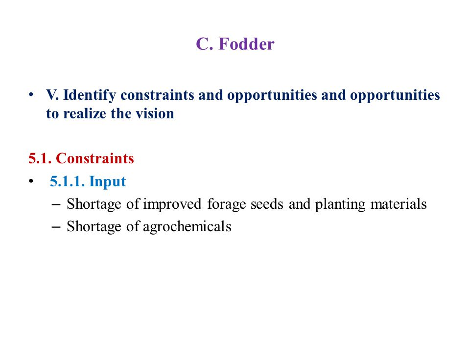 C. Fodder V. Identify constraints and opportunities and opportunities to realize the vision 5.1.