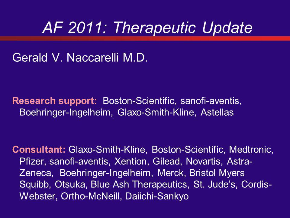 AF 2011: Therapeutic Update Gerald V. Naccarelli M.D.