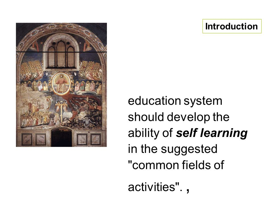 education system should develop the ability of self learning in the suggested common fields of activities ., Introduction