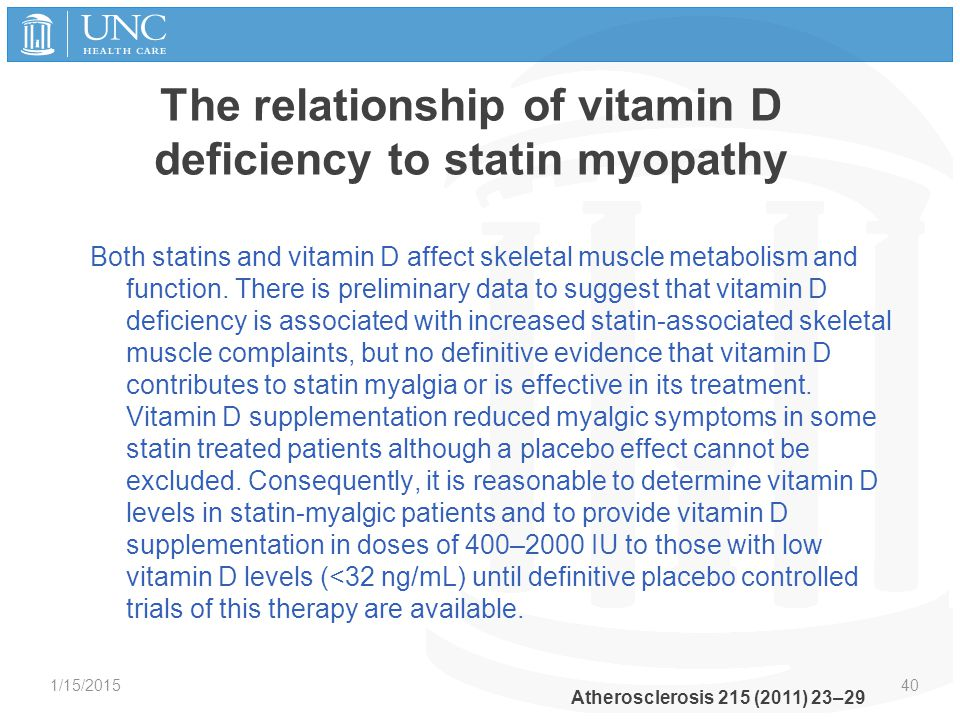 The relationship of vitamin D deficiency to statin myopathy Both statins and vitamin D affect skeletal muscle metabolism and function. There is prelim