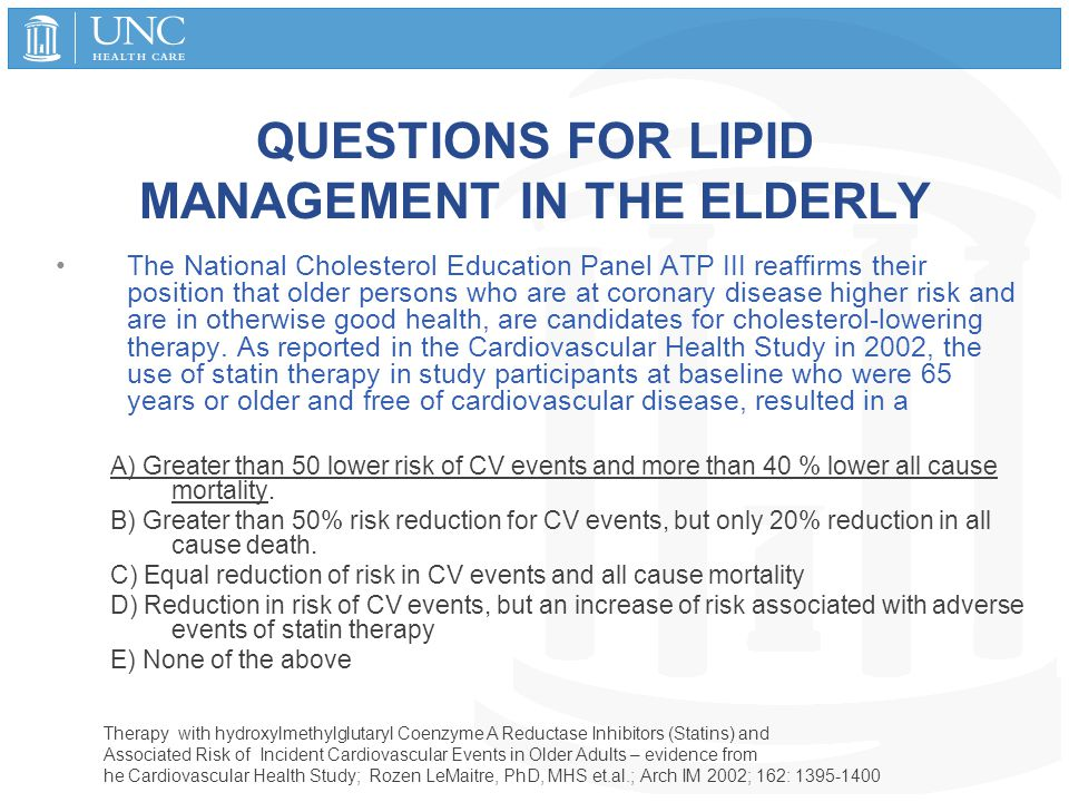 QUESTIONS FOR LIPID MANAGEMENT IN THE ELDERLY The National Cholesterol Education Panel ATP III reaffirms their position that older persons who are at