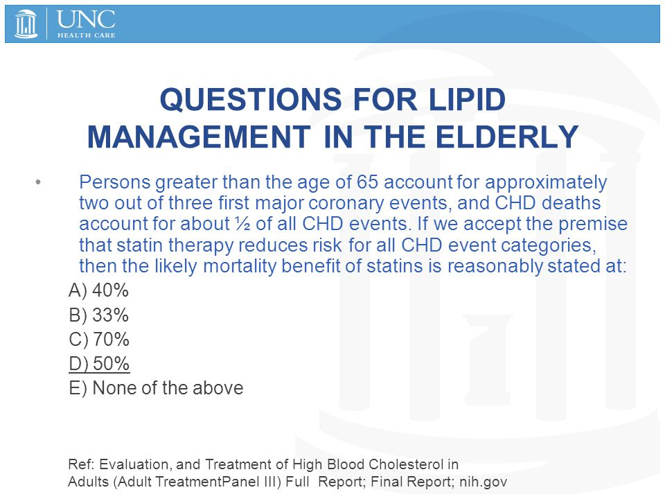 QUESTIONS FOR LIPID MANAGEMENT IN THE ELDERLY Persons greater than the age of 65 account for approximately two out of three first major coronary event