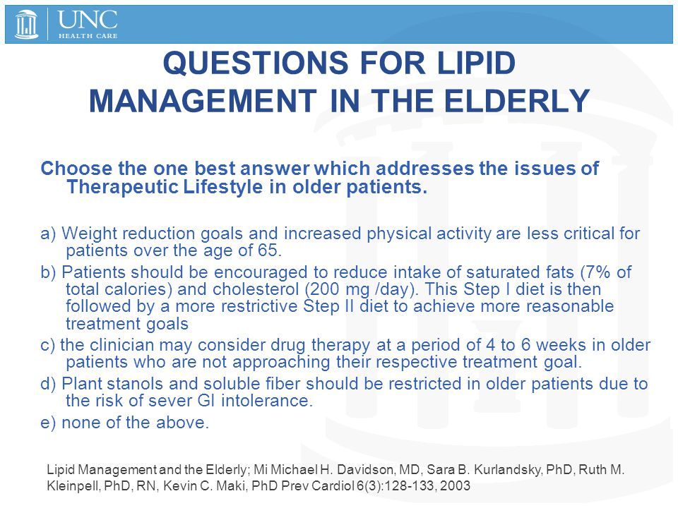 QUESTIONS FOR LIPID MANAGEMENT IN THE ELDERLY Choose the one best answer which addresses the issues of Therapeutic Lifestyle in older patients. a) Wei