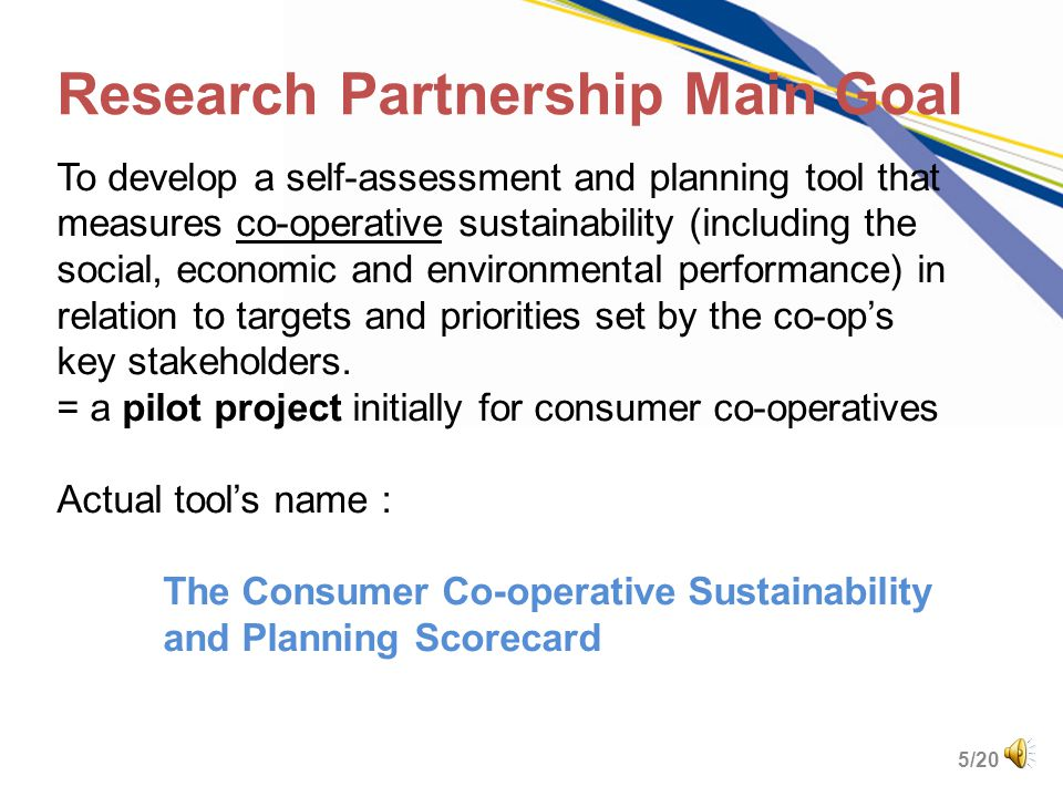 4/20 Scorecard's Purposes A Scorecard to : Define and measure the Co-operative Difference. Guide strategic planning of the Co-op Difference. Help benc