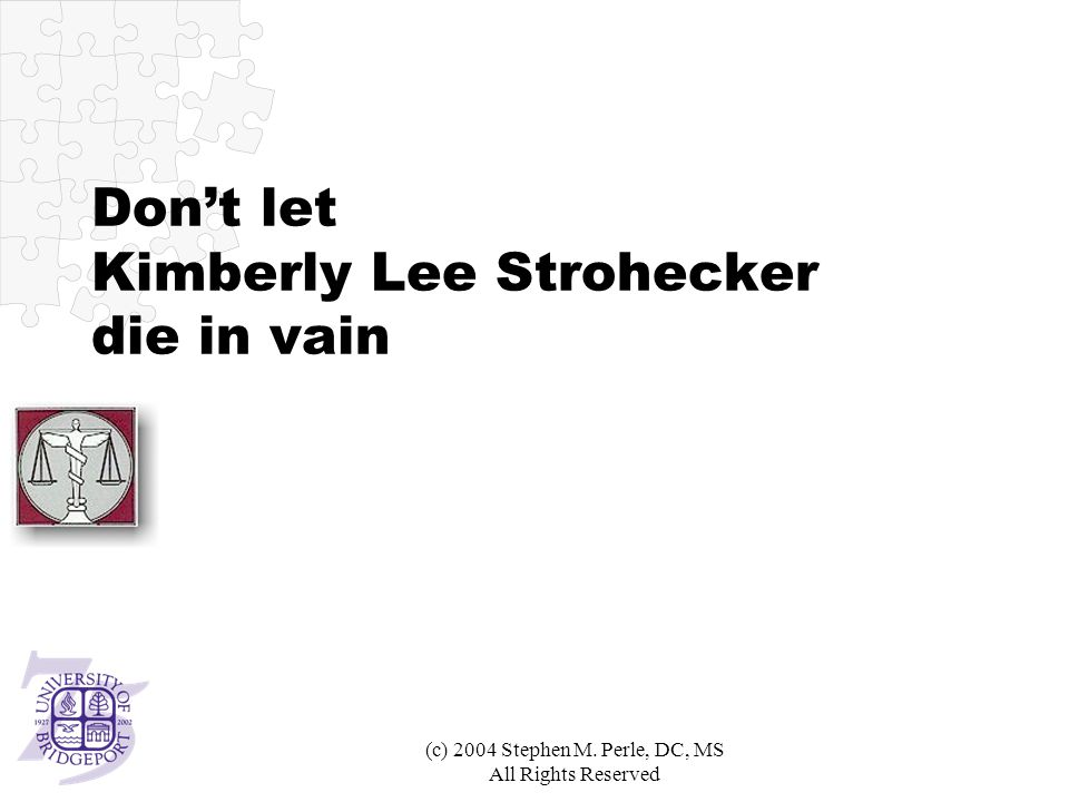 (c) 2004 Stephen M. Perle, DC, MS All Rights Reserved Don't let Kimberly Lee Strohecker die in vain