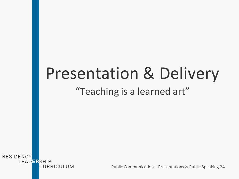 Preparation & Development - Review & Rehearsal Review Rehearse Review Rehearse Public Communication – Presentations & Public Speaking 23