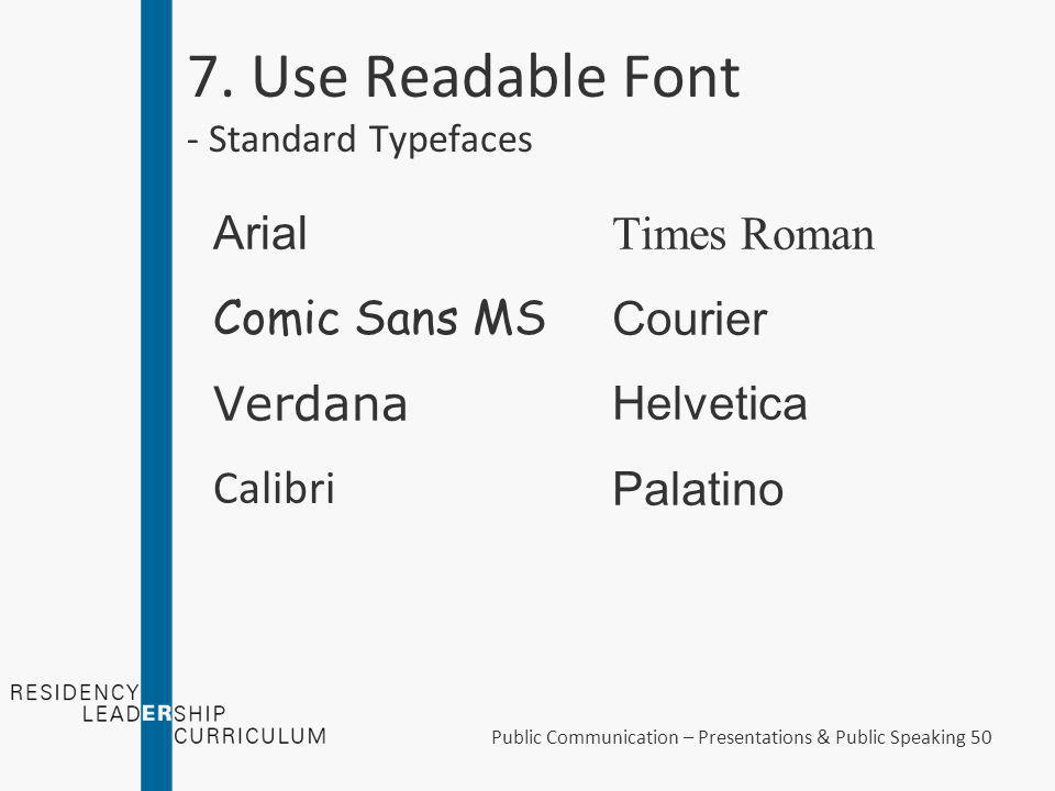 7. Use Readable Font Certain fonts are not options As are a bunch of others AVOID ALL UPPERCASE Avoid Italics Public Communication – Presentations & P