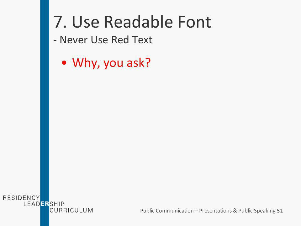 7. Use Readable Font - Standard Typefaces Arial Comic Sans MS Verdana Calibri Times Roman Courier Helvetica Palatino Public Communication – Presentati
