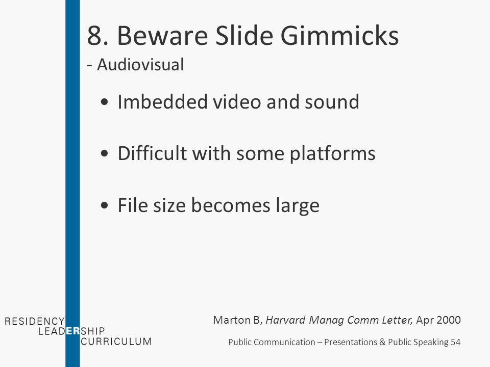 8. Beware Slide Gimmicks - Animation Animating bullets Color transitions and fading A powerful tool for delivery Public Communication – Presentations