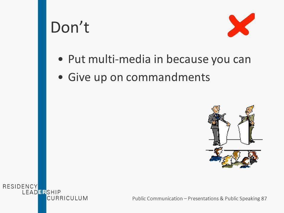 Do Proofread your slides More than just the spell-check Put blank slides in for breaks / ending Use multi-media effectively Public Communication – Pre