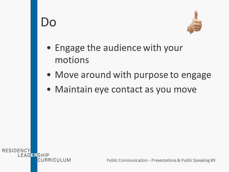 Do Budget your time Constrain our content Make excellent slides Practice Public Communication – Presentations & Public Speaking 88 Giuliano C, Pub Rel