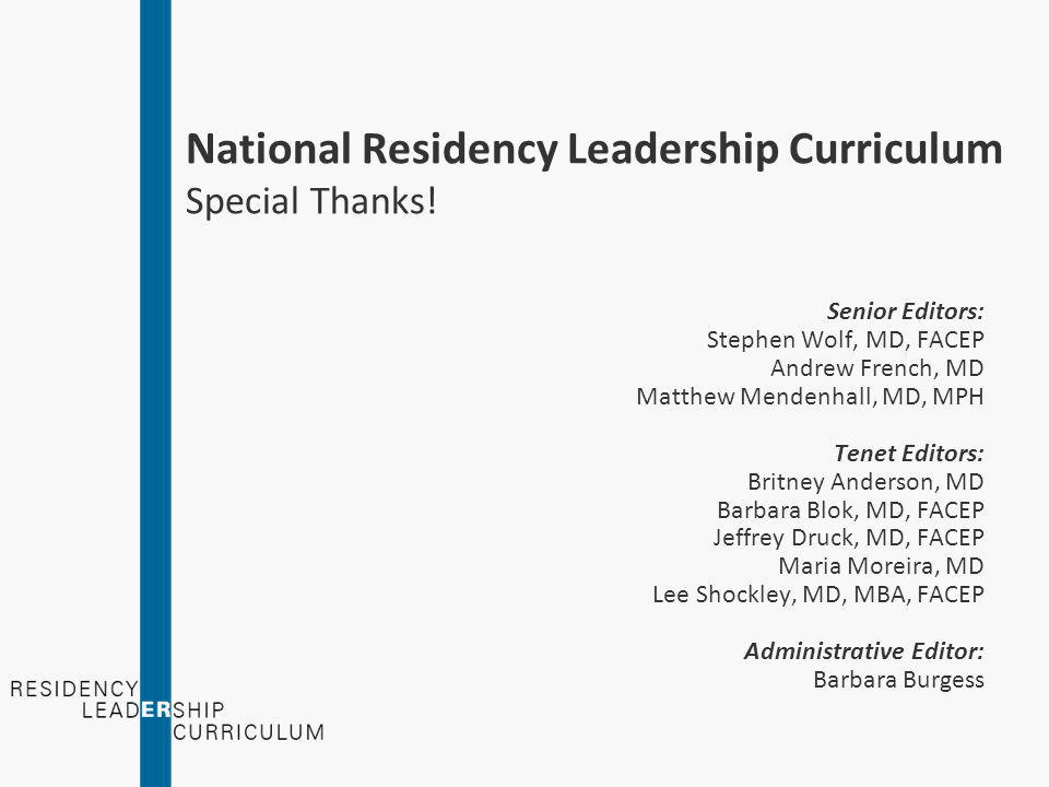 National Residency Leadership Curriculum Special Thanks! Funded By: An American College of Emergency Physicians Chapter Grant Endorsed By: American Co