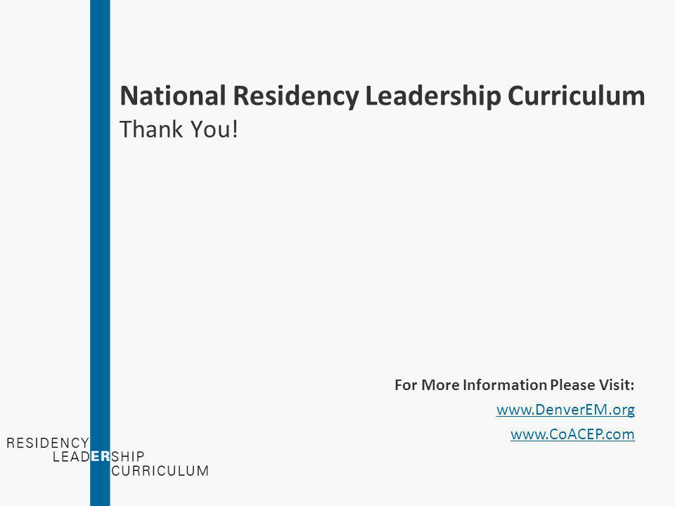 National Residency Leadership Curriculum Special Thanks! Senior Editors: Stephen Wolf, MD, FACEP Andrew French, MD Matthew Mendenhall, MD, MPH Tenet E