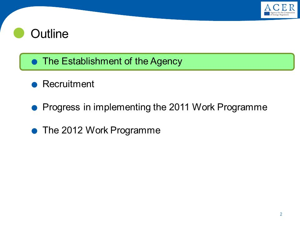 2 Outline. The Establishment of the Agency. Recruitment. Progress in implementing the 2011 Work Programme. The 2012 Work Programme