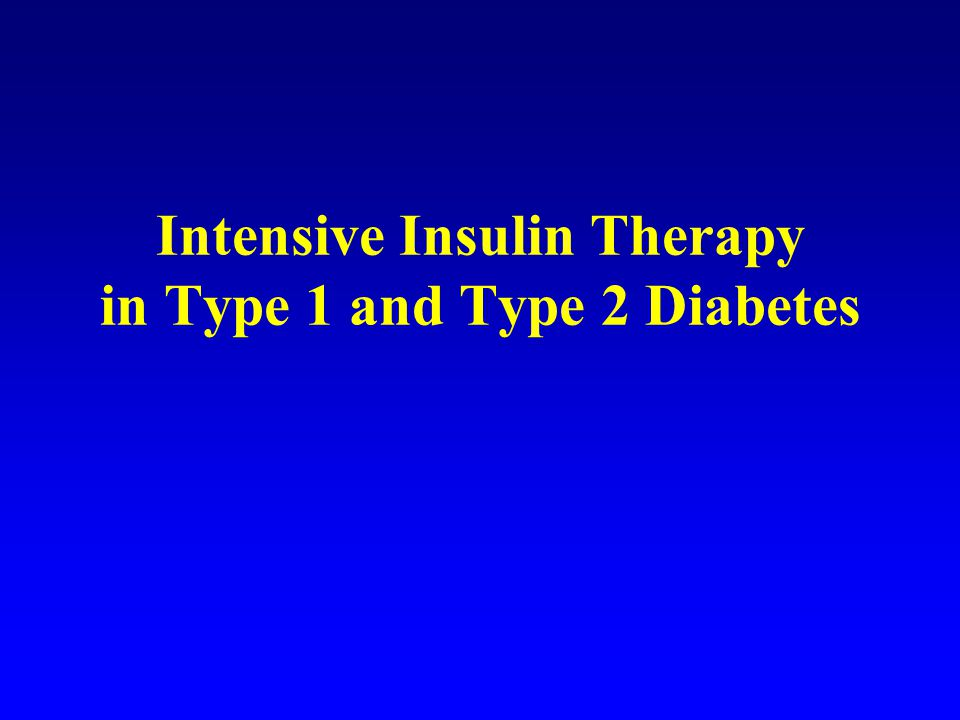 Intensive Insulin Therapy in Type 1 and Type 2 Diabetes