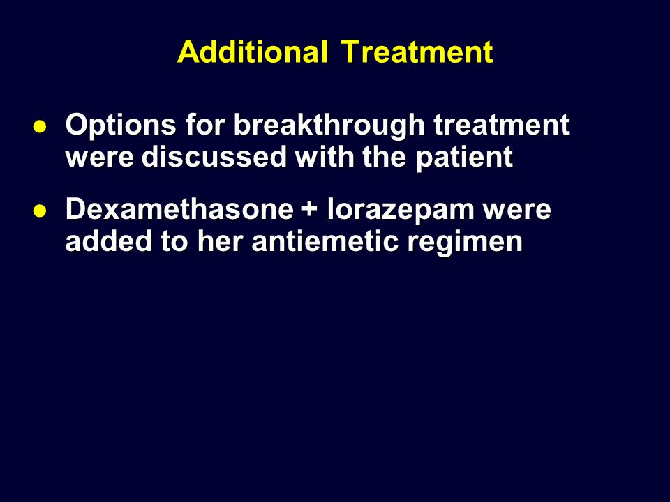 Additional Treatment Options for breakthrough treatment were discussed with the patient Options for breakthrough treatment were discussed with the pat