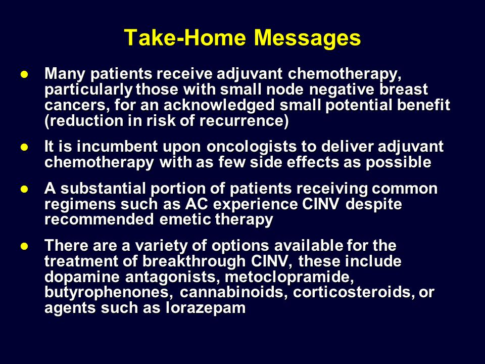Take-Home Messages Many patients receive adjuvant chemotherapy, particularly those with small node negative breast cancers, for an acknowledged small