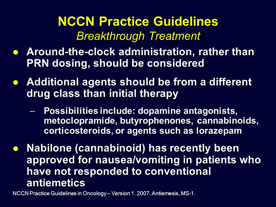 NCCN Practice Guidelines in Oncology – Version 1. 2007. Antiemesis, MS-1. NCCN Practice Guidelines Breakthrough Treatment Around-the-clock administrat
