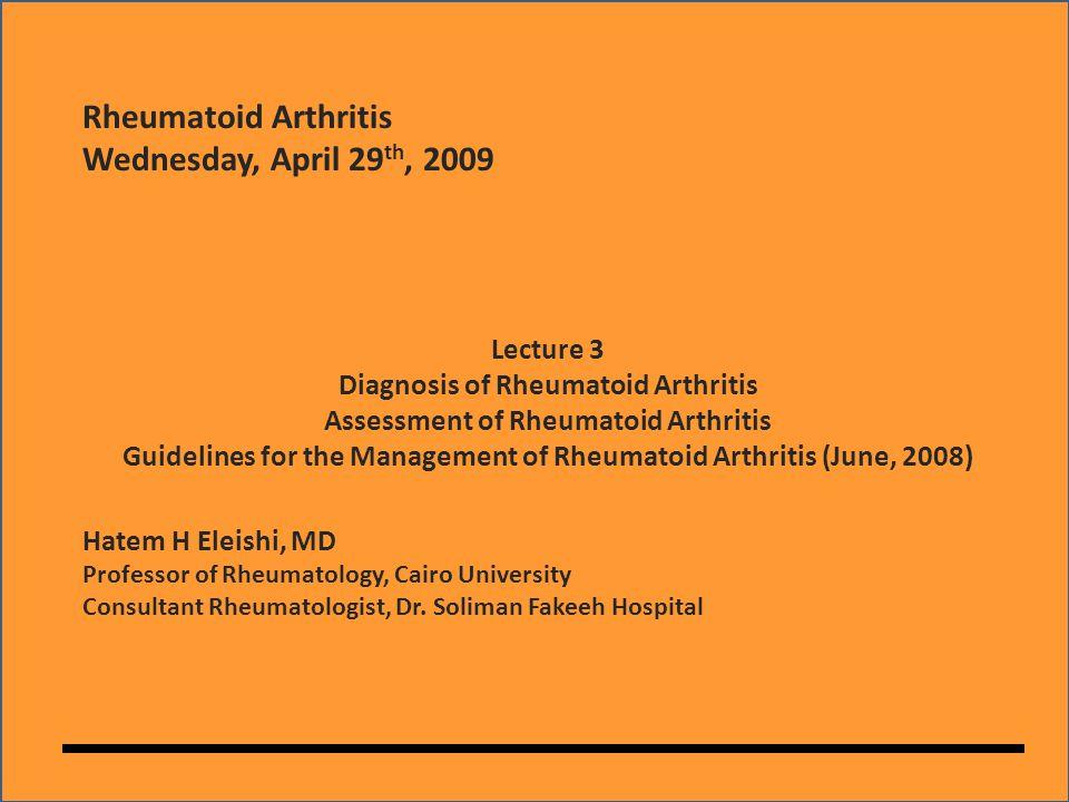 Diagnosis of Rheumatoid Arthritis Cardinal features: Objective evidence of inflammatory synovitis (i.e.